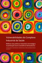 Vulnerabilidades do Complexo Industrial da Saúde Reflexos das políticas industrial e tecnológica na produção local e assistência farmacêutica